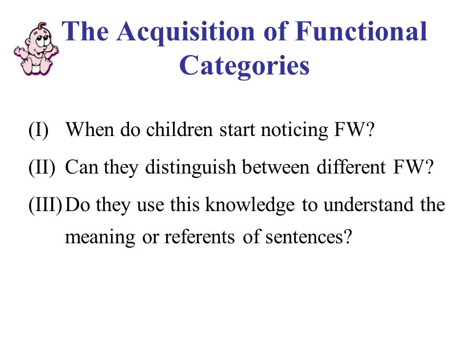 The Acquisition of Functional Categories (I)When do children start noticing FW.