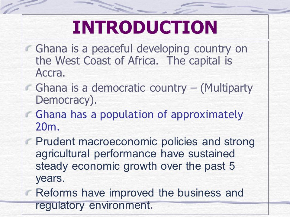 INTRODUCTION Ghana is a peaceful developing country on the West Coast of Africa.