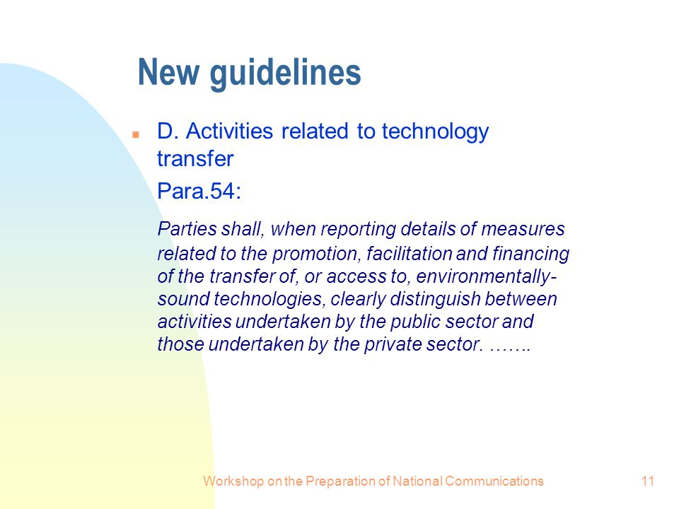 Workshop on the Preparation of National Communications11 New guidelines n D. Activities related to technology transfer Para.54: Parties shall, when re