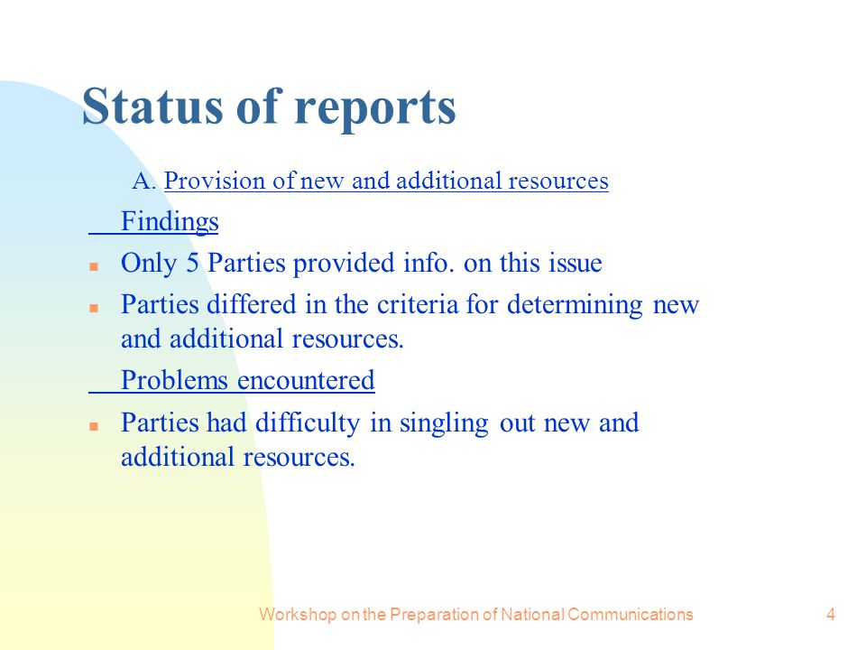 Workshop on the Preparation of National Communications4 Status of reports A. Provision of new and additional resources Findings Only 5 Parties provide