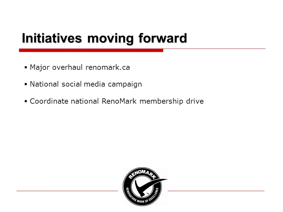 Initiatives moving forward  Major overhaul renomark.ca  National social media campaign  Coordinate national RenoMark membership drive