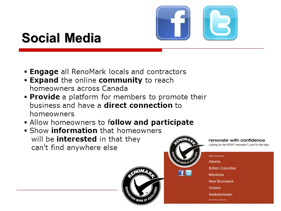 Social Media  Engage all RenoMark locals and contractors  Expand the online community to reach homeowners across Canada  Provide a platform for mem