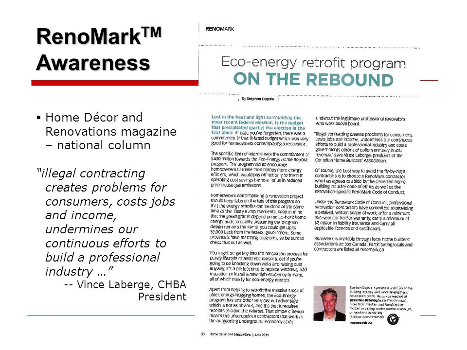 RenoMark TM Awareness  Home Décor and Renovations magazine – national column illegal contracting creates problems for consumers, costs jobs and income, undermines our continuous efforts to build a professional industry … -- Vince Laberge, CHBA President