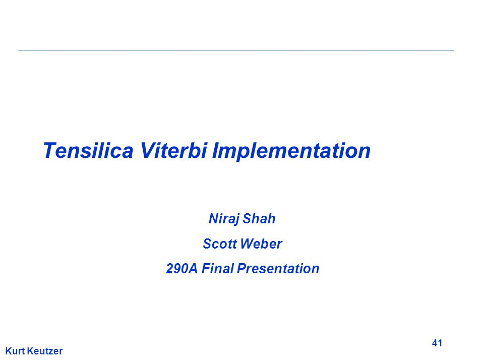 41 Kurt Keutzer Tensilica Viterbi Implementation Niraj Shah Scott Weber 290A Final Presentation