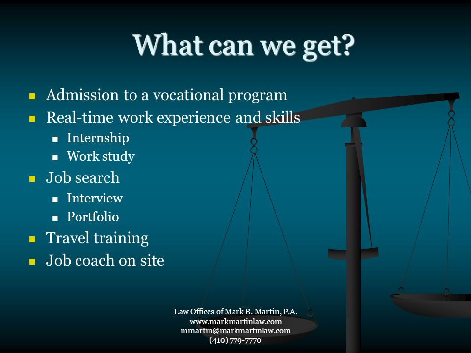 What can we get? What can we get? Admission to a vocational program Real-time work experience and skills Internship Work study Job search Interview Po