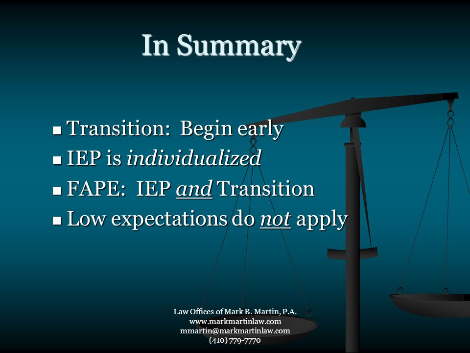 In Summary Transition: Begin early Transition: Begin early IEP is individualized IEP is individualized FAPE: IEP and Transition FAPE: IEP and Transiti