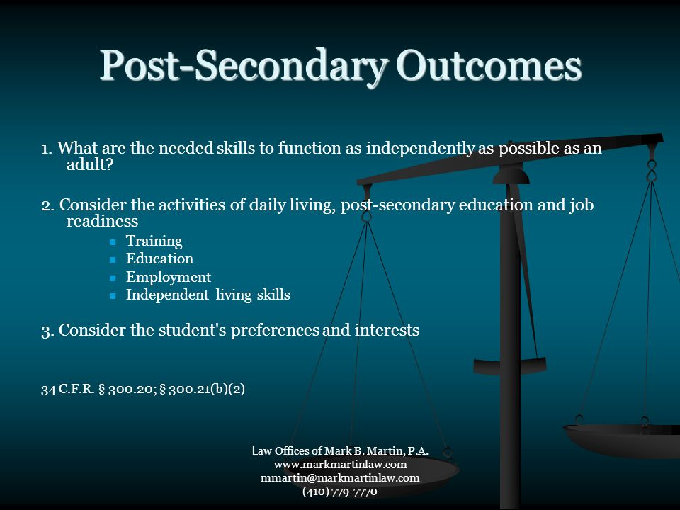 Post-Secondary Outcomes 1. What are the needed skills to function as independently as possible as an adult? 2. Consider the activities of daily living
