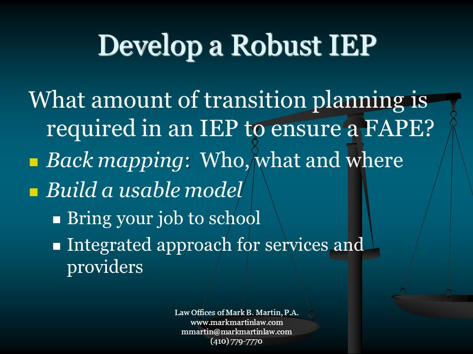 Develop a Robust IEP What amount of transition planning is required in an IEP to ensure a FAPE? : Back mapping: Who, what and where Build a usable mod