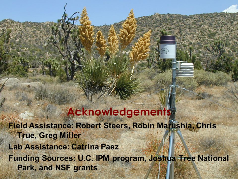 Acknowledgements Field Assistance: Robert Steers, Robin Marushia, Chris True, Greg Miller Lab Assistance: Catrina Paez Funding Sources: U.C.