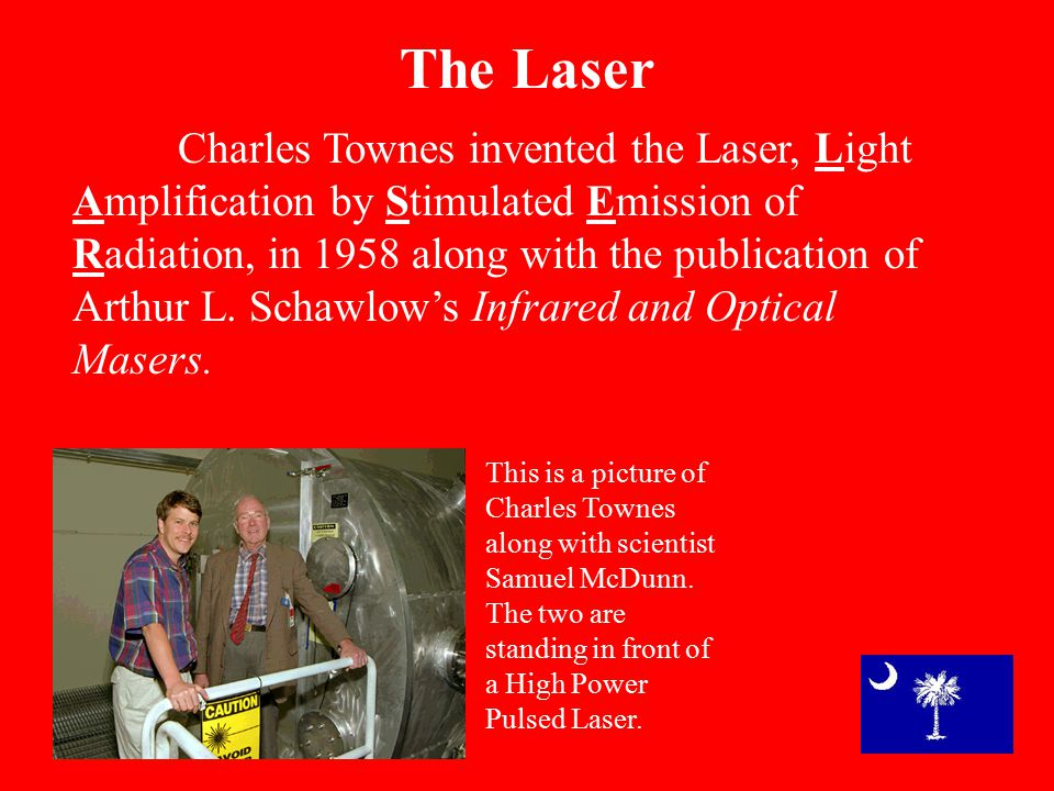 Charles Townes invented the Laser, Light Amplification by Stimulated Emission of Radiation, in 1958 along with the publication of Arthur L.