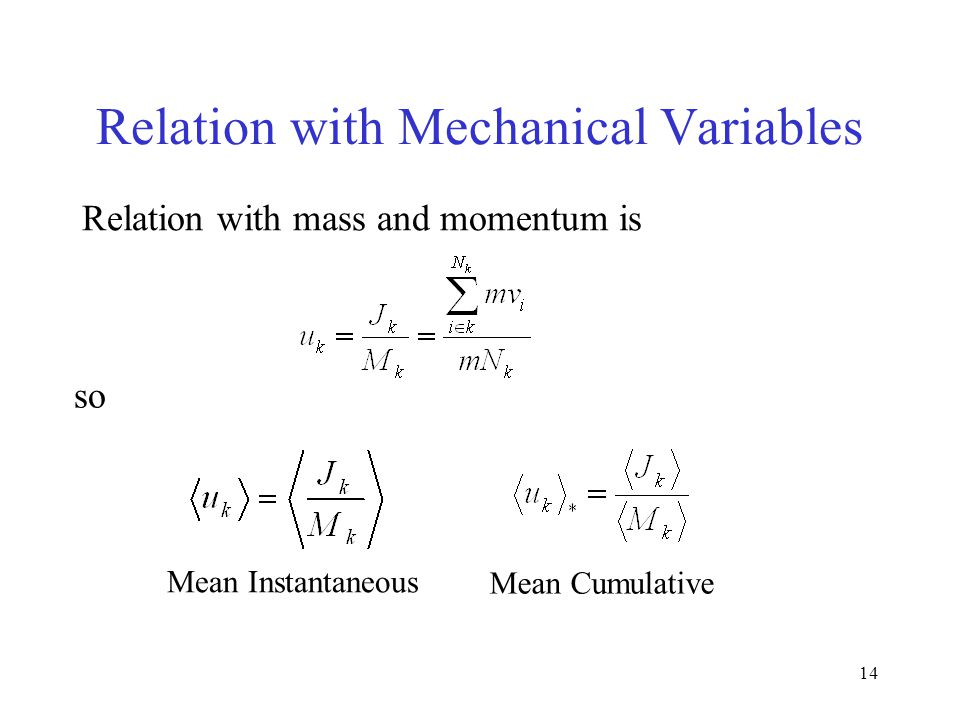 14 Relation with Mechanical Variables Relation with mass and momentum is so Mean Instantaneous Mean Cumulative