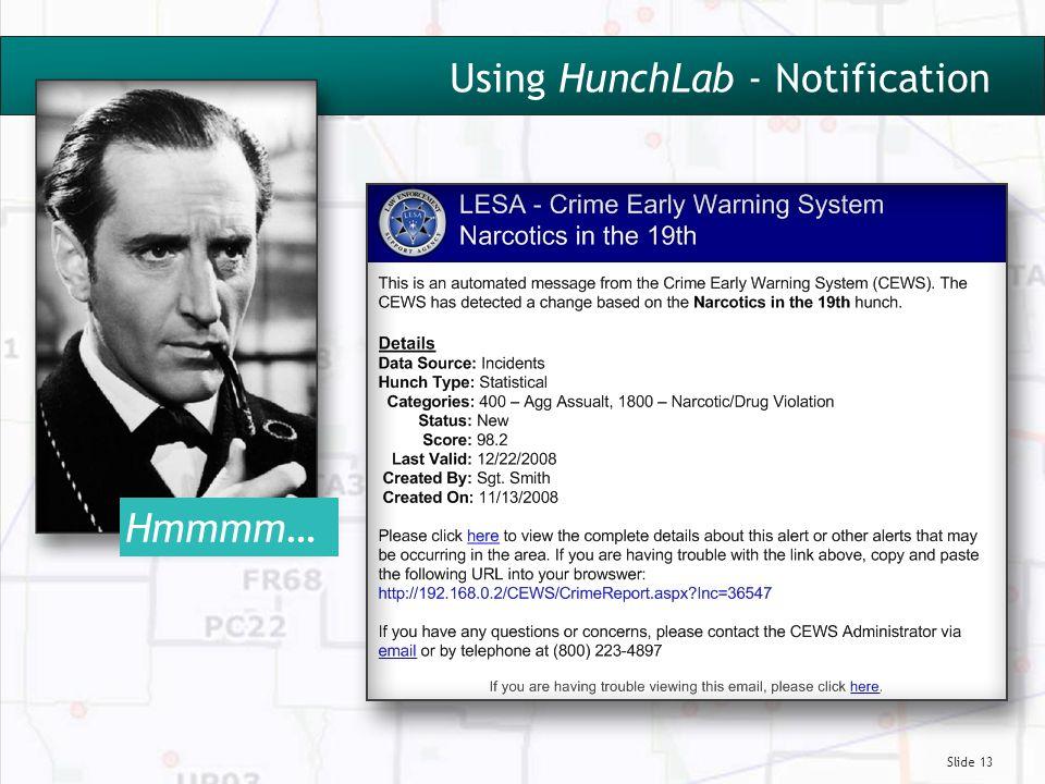Slide 13 Using HunchLab - Notification Hmmmm…