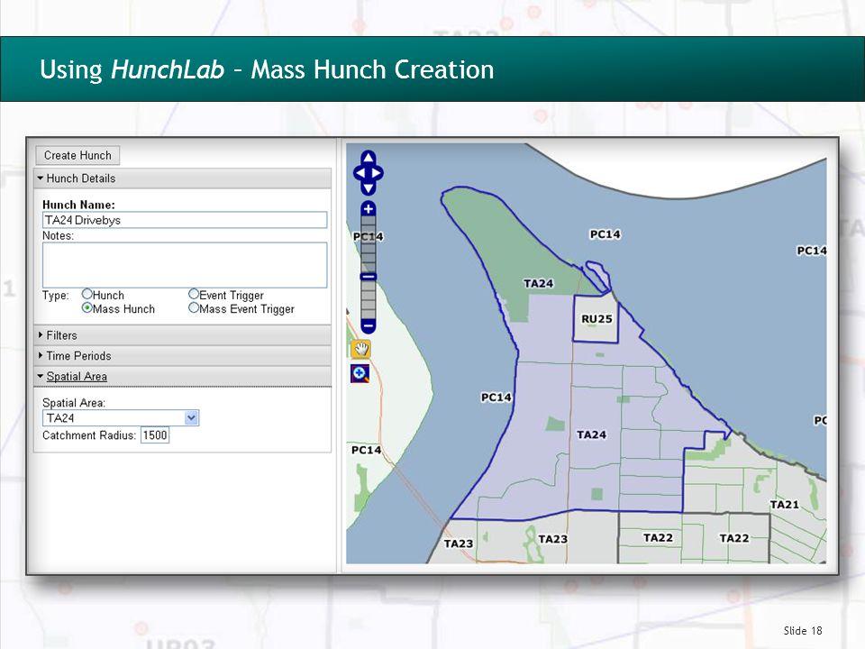 Slide 18 Using HunchLab – Mass Hunch Creation