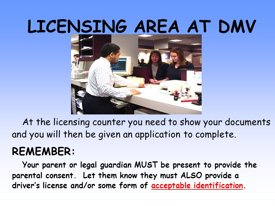 LICENSING AREA AT DMV At the licensing counter you need to show your documents and you will then be given an application to complete.