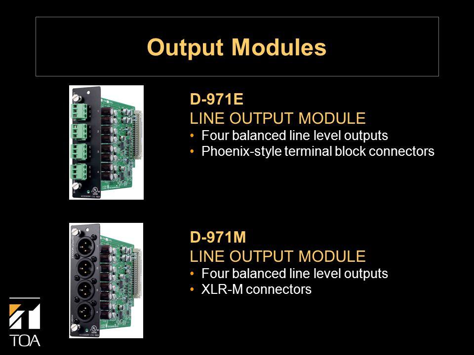 D-971M LINE OUTPUT MODULE Four balanced line level outputs XLR-M connectors D-971E LINE OUTPUT MODULE Four balanced line level outputs Phoenix-style terminal block connectors Output Modules