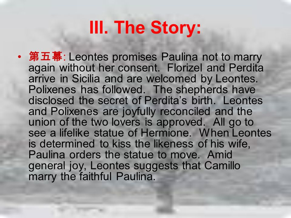 III. The Story: 第五幕 : Leontes promises Paulina not to marry again without her consent.