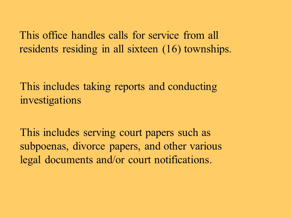 This office handles calls for service from all residents residing in all sixteen (16) townships.