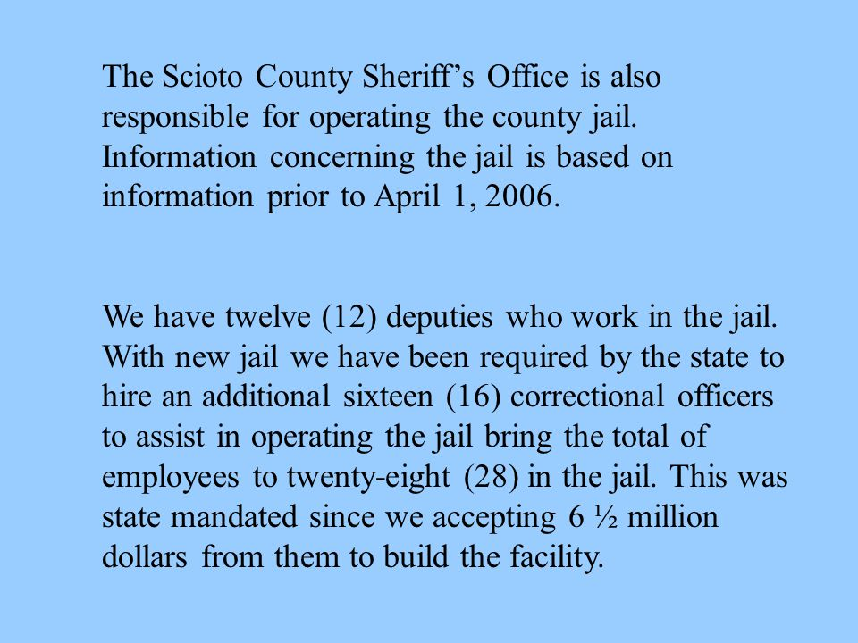 The Scioto County Sheriff's Office is also responsible for operating the county jail.