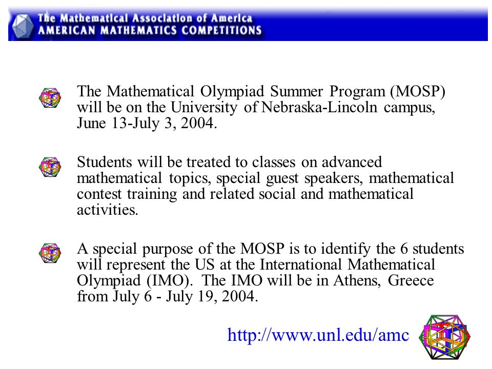 The Mathematical Olympiad Summer Program (MOSP) will be on the University of Nebraska-Lincoln campus, June 13-July 3, 2004.