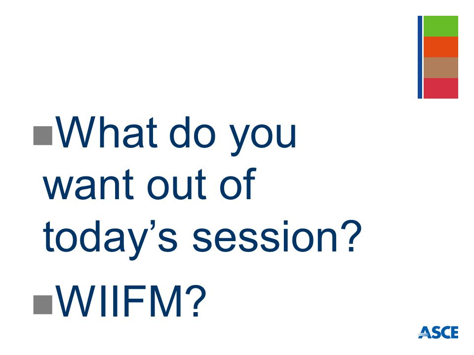 What do you want out of today's session WIIFM