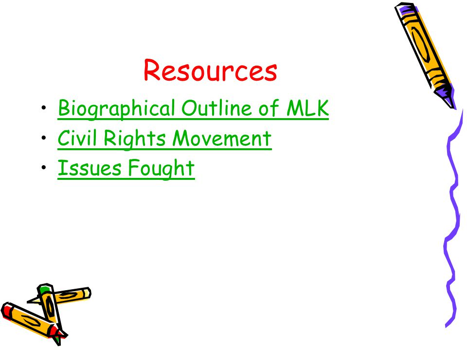 Resources Biographical Outline of MLK Civil Rights Movement Issues Fought