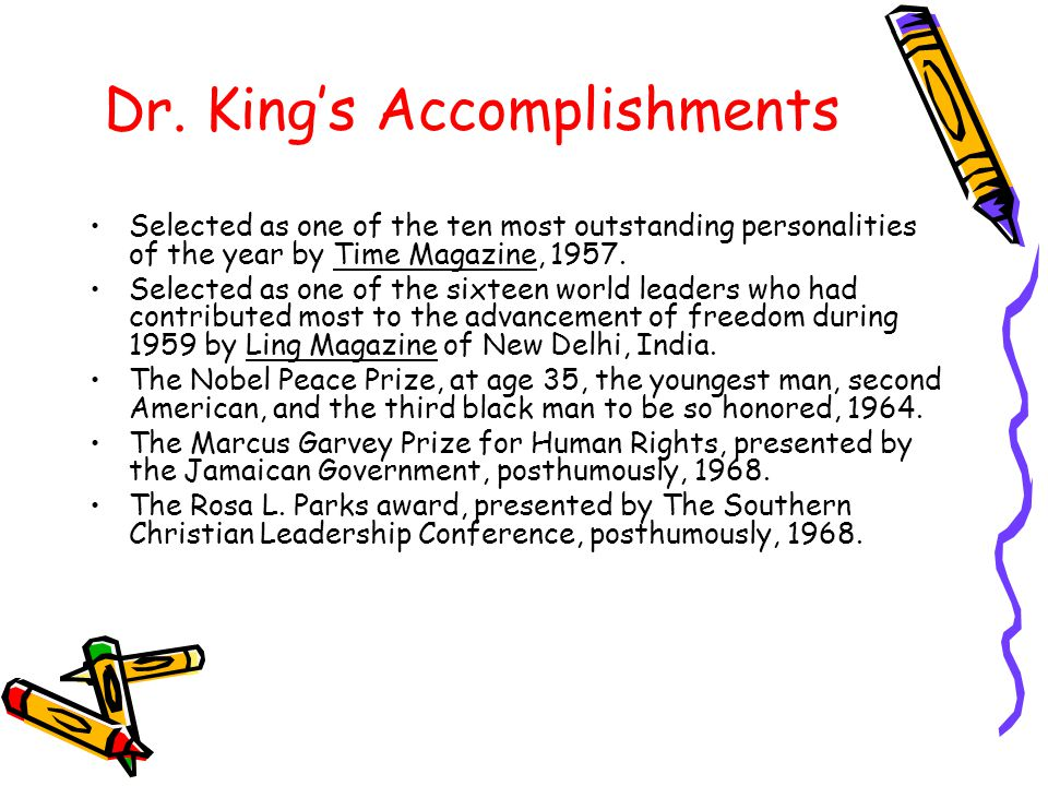 Dr. King's Accomplishments Selected as one of the ten most outstanding personalities of the year by Time Magazine, 1957. Selected as one of the sixtee