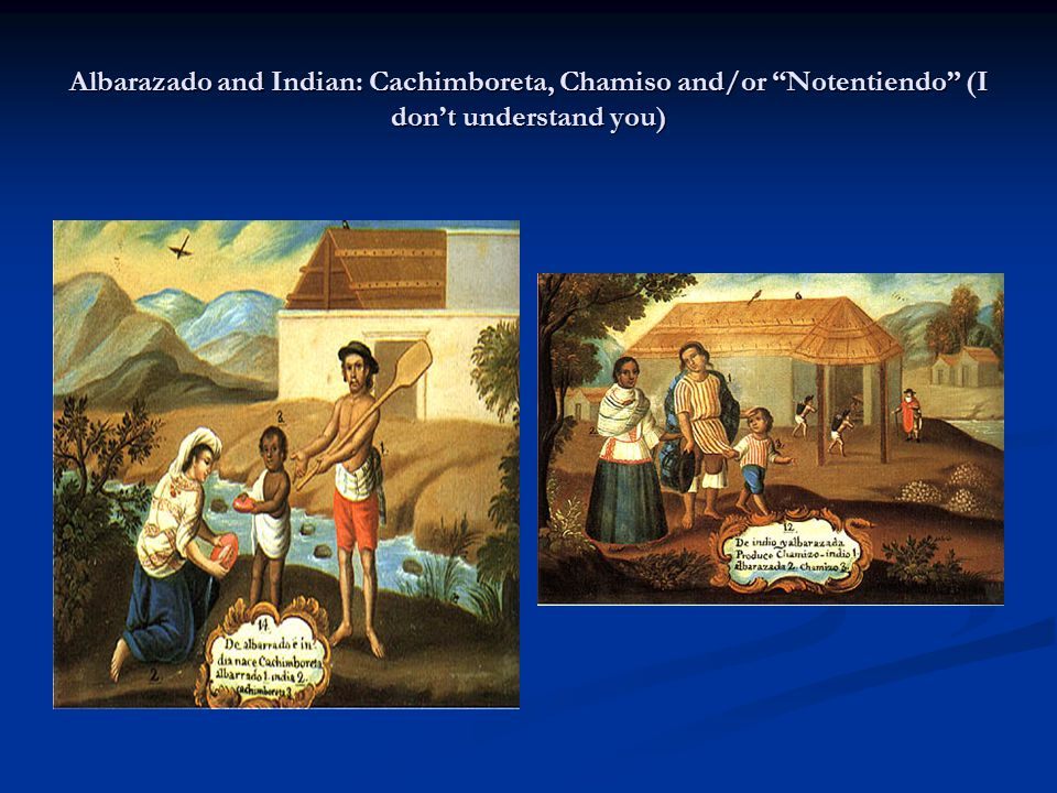 Albarazado and Indian: Cachimboreta, Chamiso and/or Notentiendo (I don't understand you)