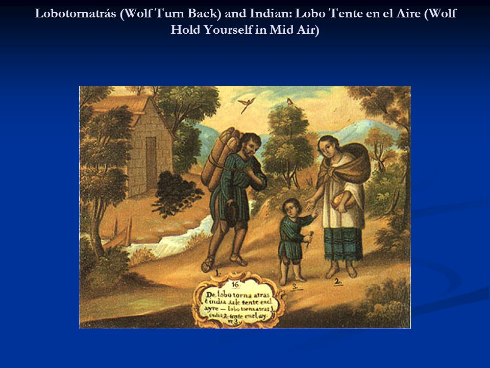 Lobotornatrás (Wolf Turn Back) and Indian: Lobo Tente en el Aire (Wolf Hold Yourself in Mid Air)