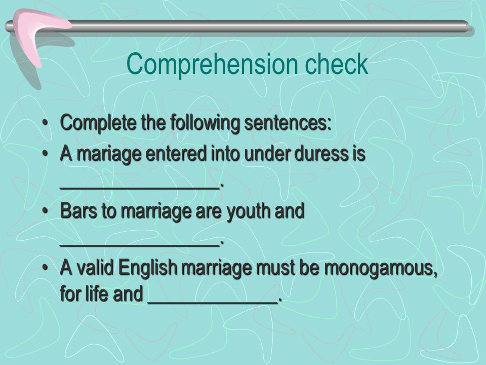 Comprehension check Complete the following sentences:Complete the following sentences: A mariage entered into under duress is ________________.A mariage entered into under duress is ________________.