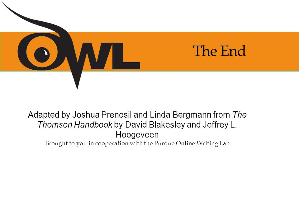 The End Adapted by Joshua Prenosil and Linda Bergmann from The Thomson Handbook by David Blakesley and Jeffrey L.