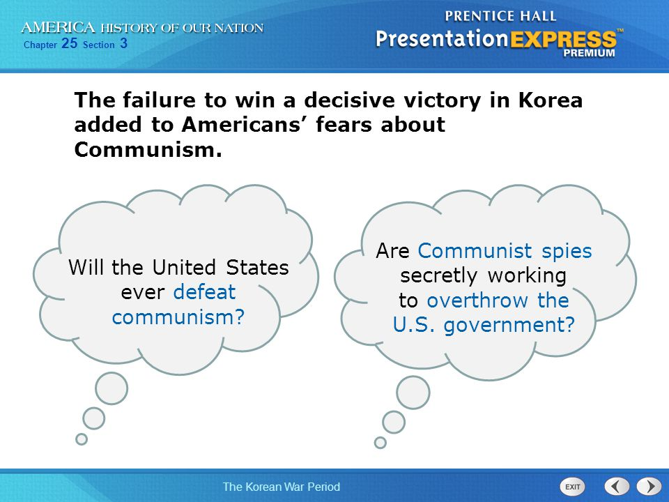 Chapter 25 Section 3 The Korean War Period The failure to win a decisive victory in Korea added to Americans' fears about Communism. Will the United S