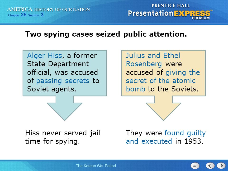 Chapter 25 Section 3 The Korean War Period Two spying cases seized public attention. Alger Hiss, a former State Department official, was accused of pa