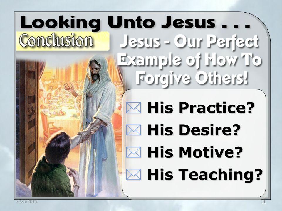 4/23/201514 * His Practice * His Desire * His Motive * His Teaching