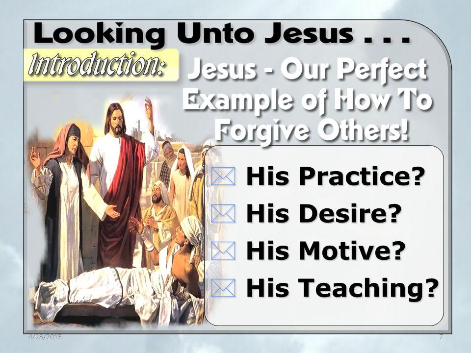 4/23/20157 * His Practice * His Desire * His Motive * His Teaching