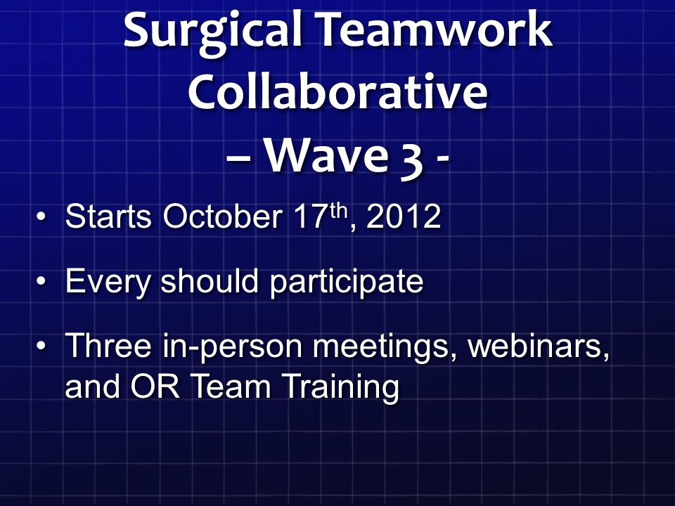 Surgical Teamwork Collaborative – Wave 3 - Starts October 17 th, 2012Starts October 17 th, 2012 Every should participateEvery should participate Three