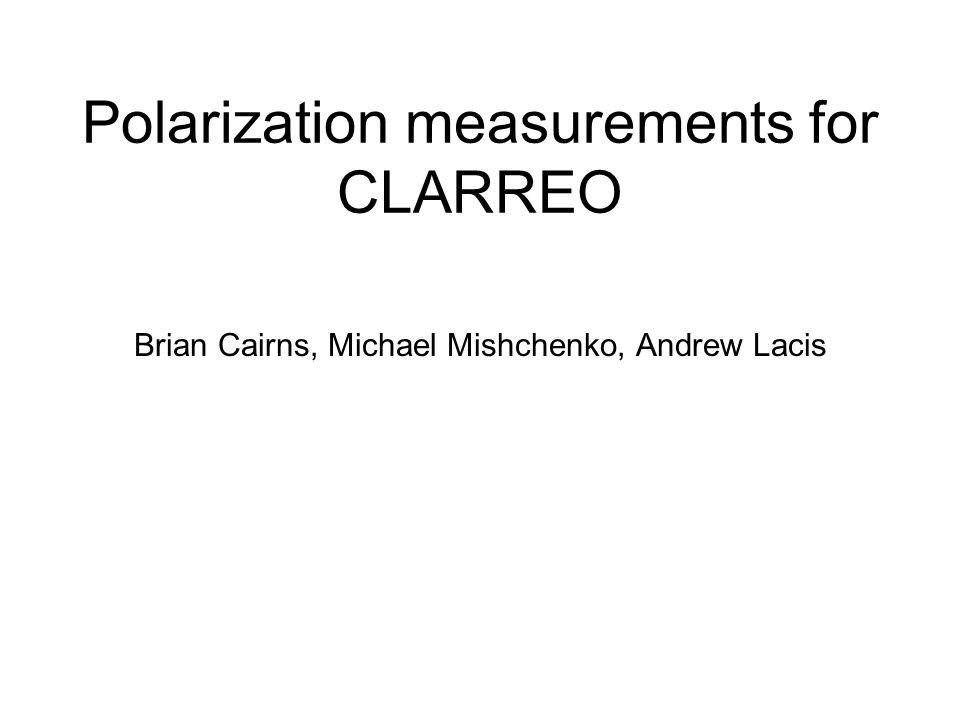 Polarization measurements for CLARREO Brian Cairns, Michael Mishchenko, Andrew Lacis