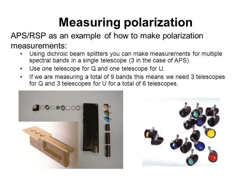 Measuring polarization Using dichroic beam splitters you can make measurements for multiple spectral bands in a single telescope (3 in the case of APS).