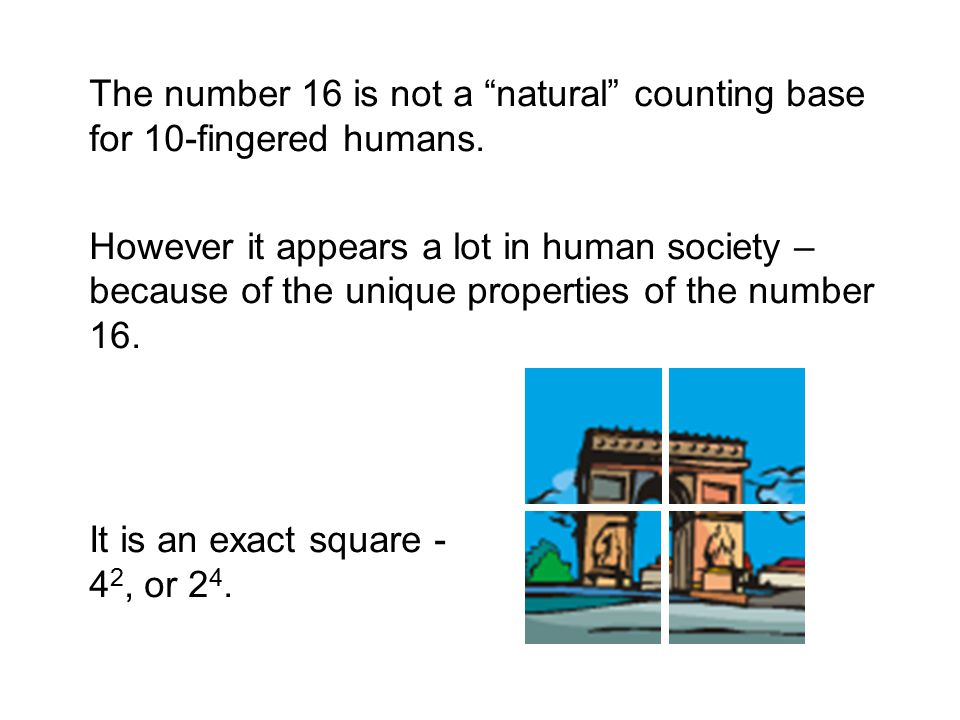 The number 16 is not a natural counting base for 10-fingered humans.