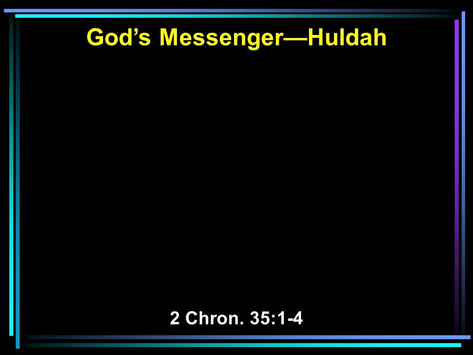 God's Messenger—Huldah 2 Chron. 35:1-4