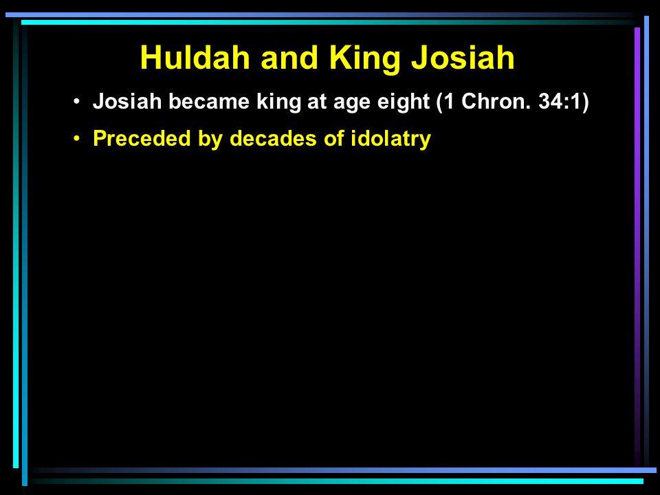 Huldah and King Josiah Josiah became king at age eight (1 Chron.