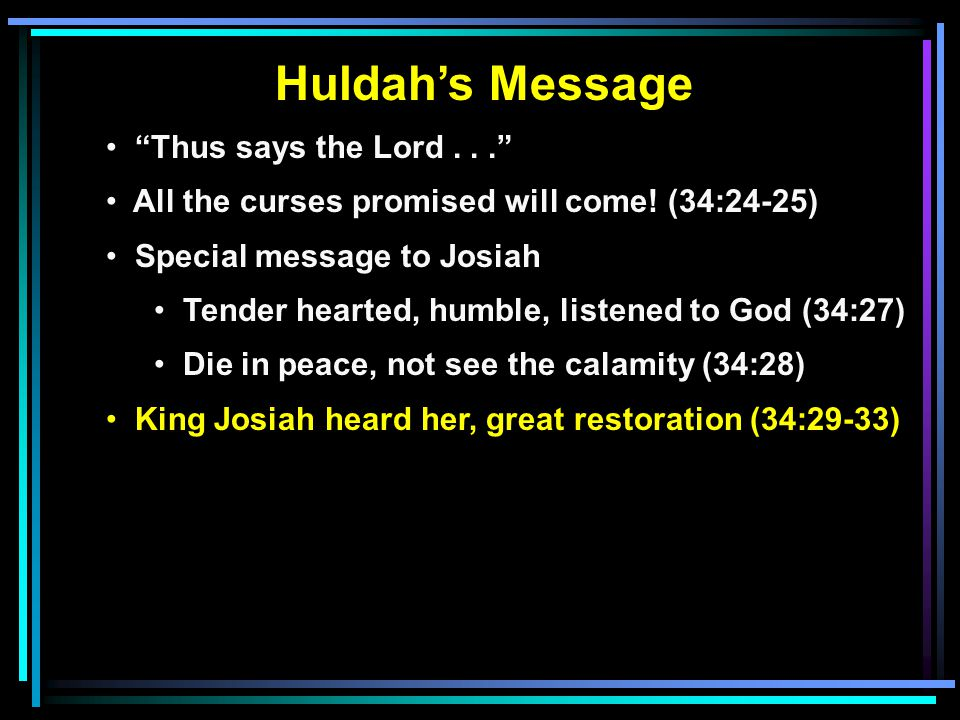 Huldah's Message Thus says the Lord... All the curses promised will come.