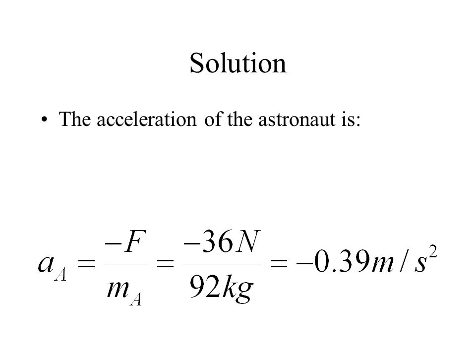 Solution The acceleration of the astronaut is: