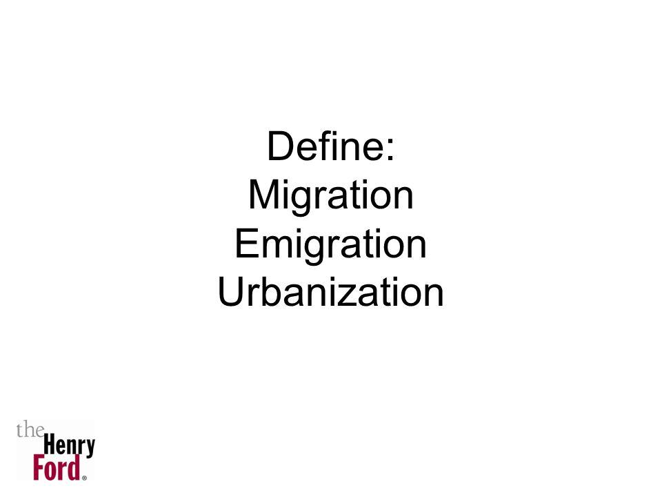 Define: Migration Emigration Urbanization