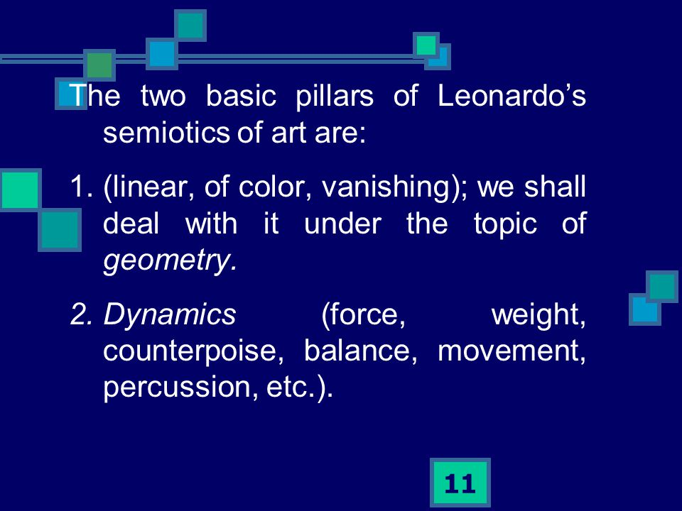 11 The two basic pillars of Leonardo's semiotics of art are: 1.(linear, of color, vanishing); we shall deal with it under the topic of geometry.