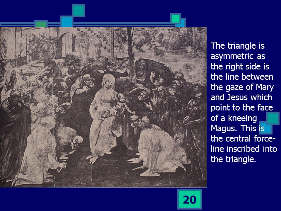 20 The triangle is asymmetric as the right side is the line between the gaze of Mary and Jesus which point to the face of a kneeing Magus.