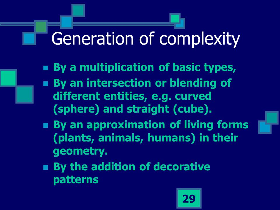 29 Generation of complexity By a multiplication of basic types, By an intersection or blending of different entities, e.g.