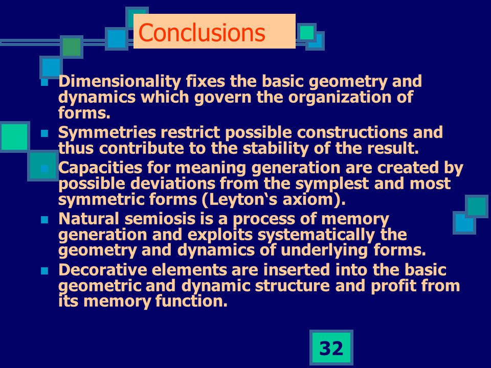 32 Conclusions Dimensionality fixes the basic geometry and dynamics which govern the organization of forms.