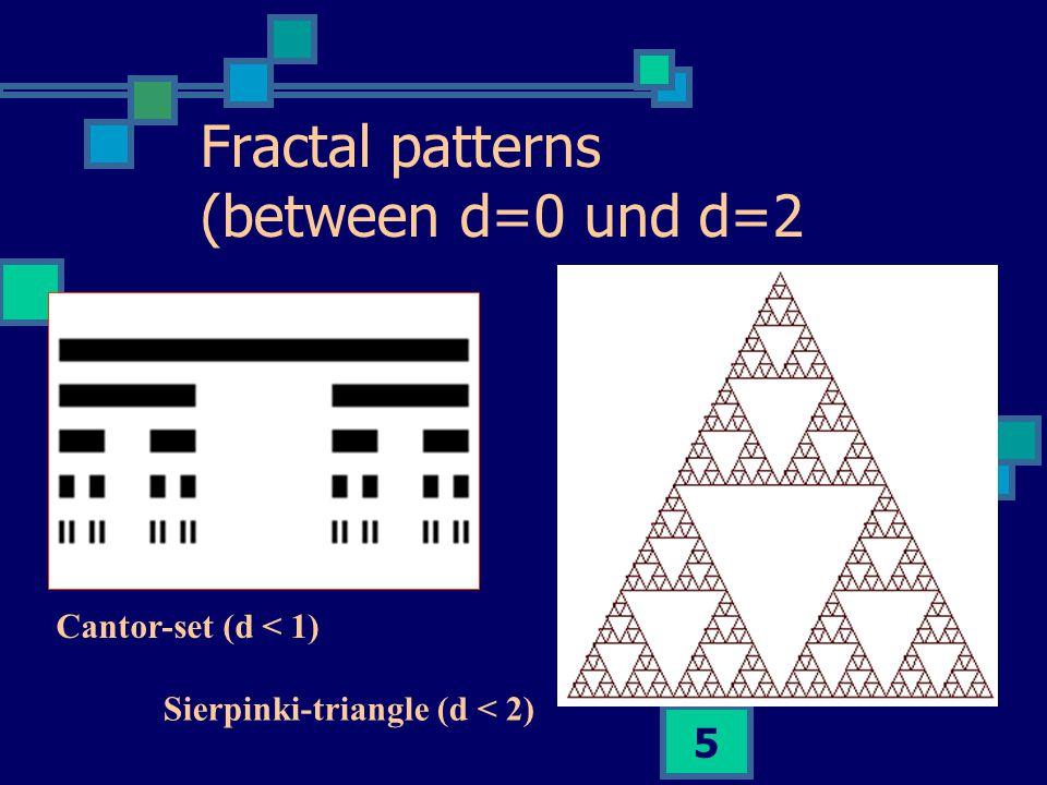 5 Fractal patterns (between d=0 und d=2 Cantor-set (d < 1) Sierpinki-triangle (d < 2)
