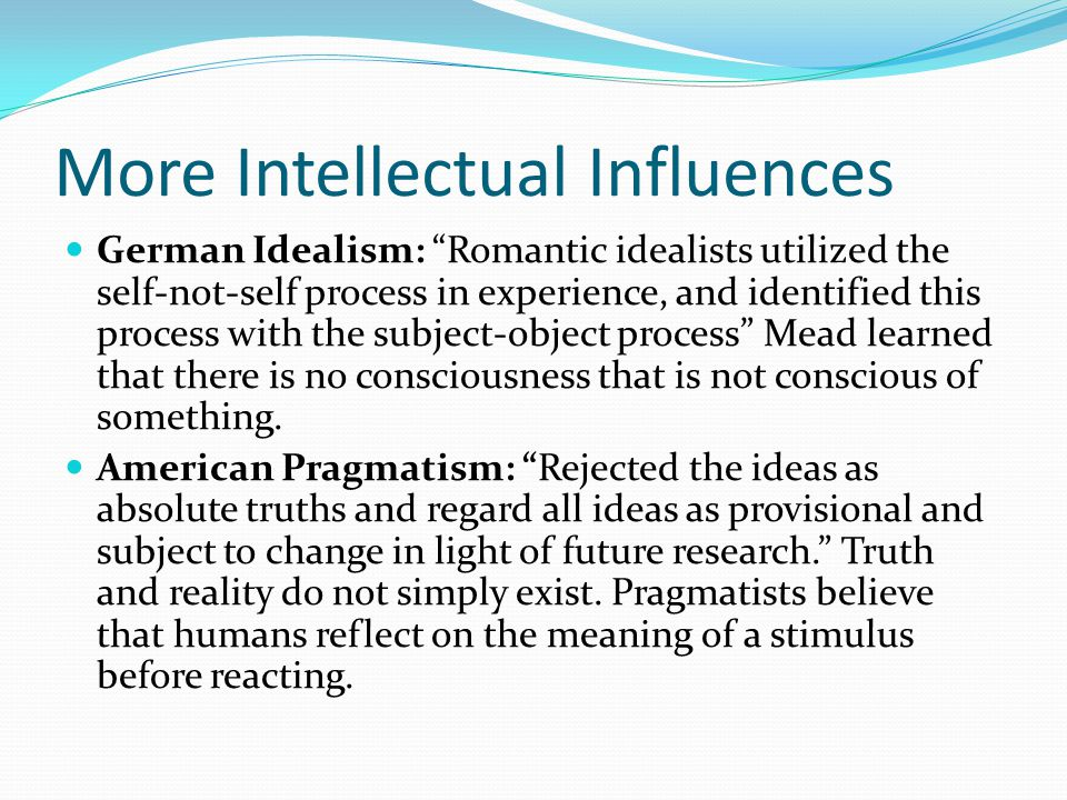 """More Intellectual Influences German Idealism: """"Romantic idealists utilized the self-not-self process in experience, and identified this process with t"""