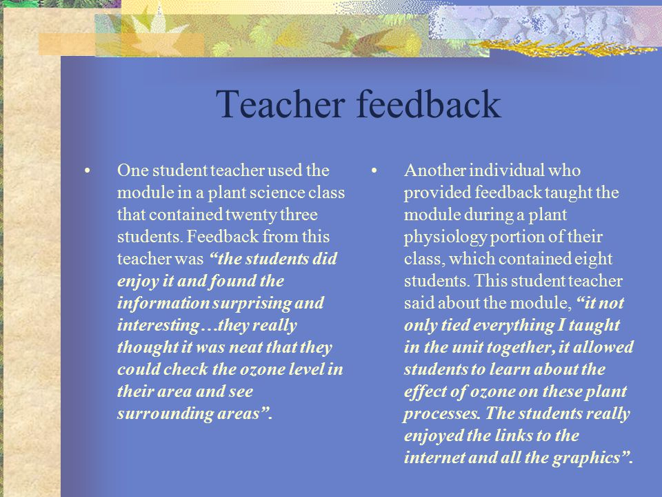 Teacher feedback One student teacher used the module in a plant science class that contained twenty three students.